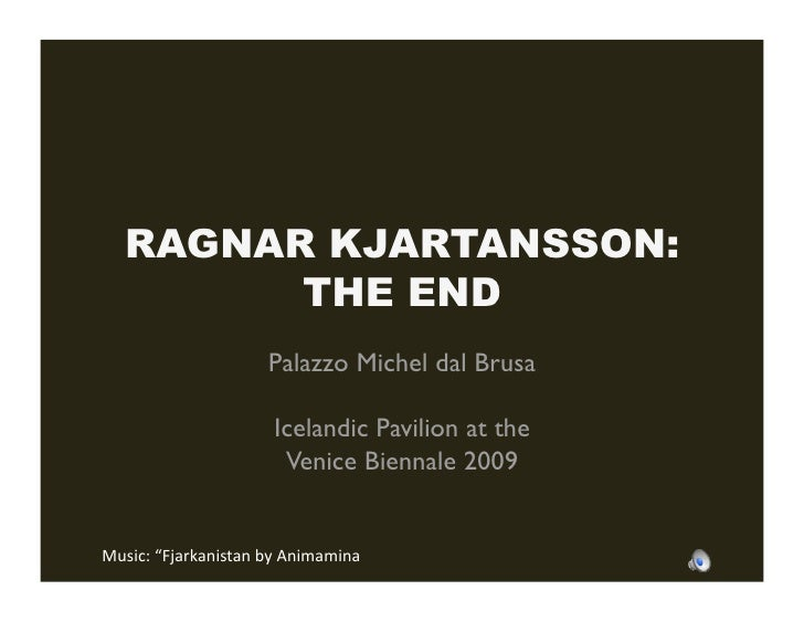 RAGNAR KJARTANSSON:         THE END                      Palazzo Michel dal Brusa                        Icelandic Pavilio...