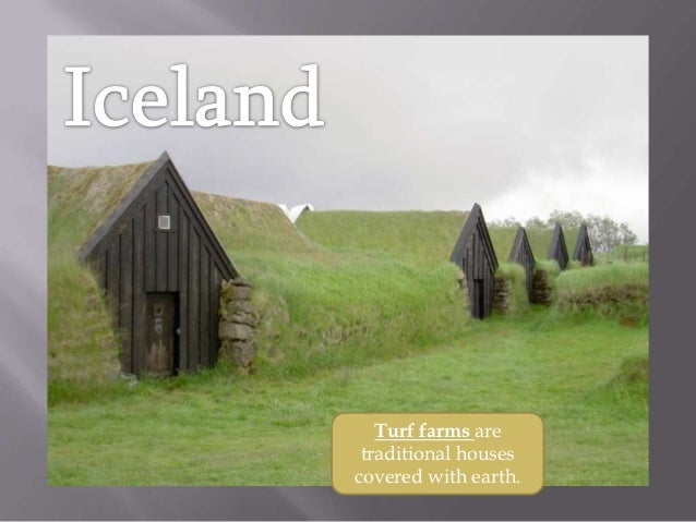 Turf farms are traditional housescovered with earth.