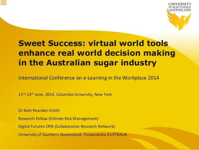Sweet Success: virtual world tools enhance real world decision making in the Australian sugar industry International Confe...