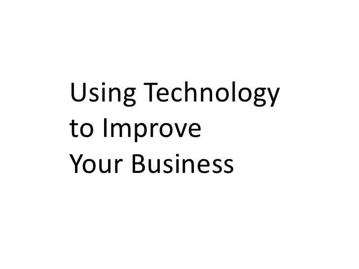 Using Technologyto ImproveYour Business