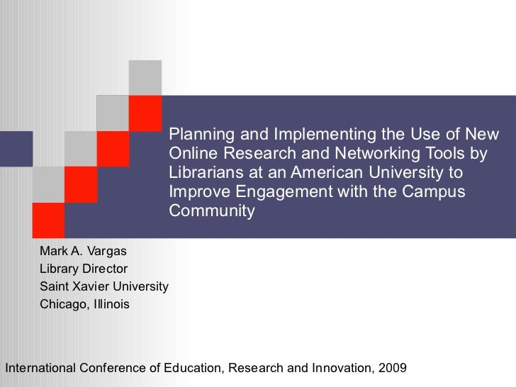 Planning and Implementing the Use of New Online Research and Networking Tools by Librarians at an American University to I...