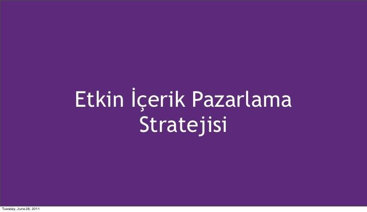 Etkin İçerik Pazarlama                                StratejisiTuesday, June 28, 2011