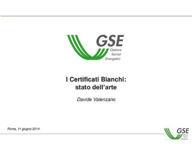 I certificati bianchi stato dell'arte   davide valenzano gse, roma 11 giugno 2014