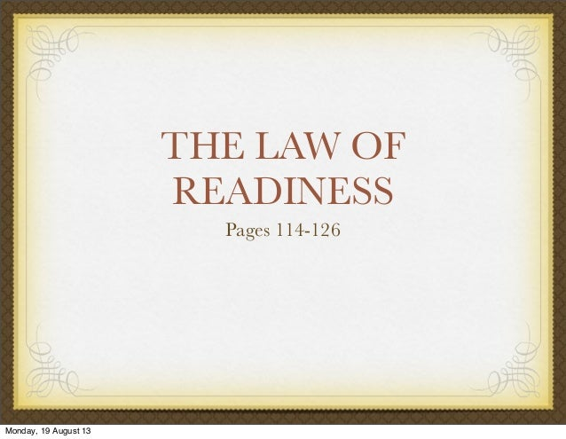 THE LAW OF READINESS Pages 114-126 Monday, 19 August 13