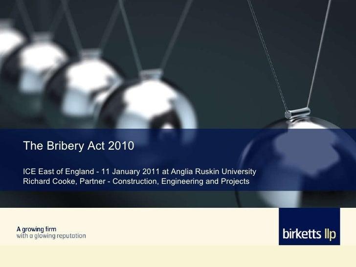 The Bribery Act 2010 ICE East of England - 11 January 2011 at Anglia Ruskin University Richard Cooke, Partner - Constructi...