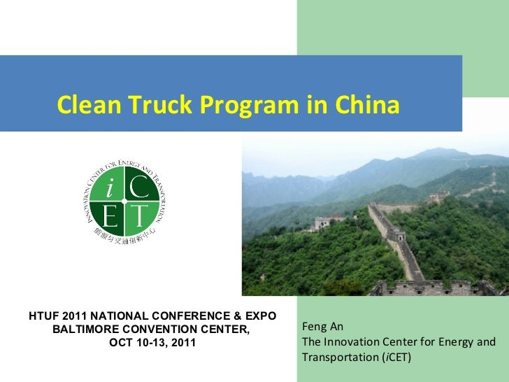 Feng An The Innovation Center for Energy and Transportation ( i CET) Clean Truck Program in China   HTUF 2011 NATIONAL CON...