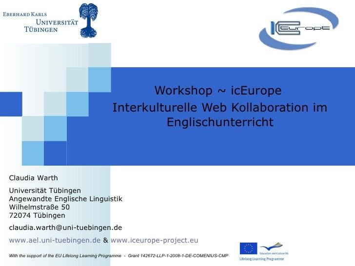 Workshop ~ icEurope  Interkulturelle Web Kollaboration im Englischunterricht With the support of the EU Lifelong Learning ...