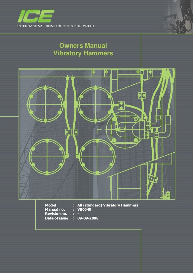 Owners Manual    Vibratory HammersModel           :   All (standard) Vibratory HammersManual no.      :   VB0040Revision n...