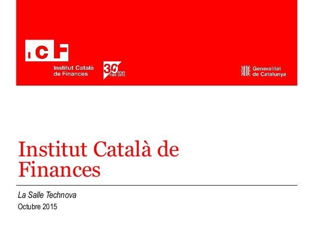 Institut Català de Finances La Salle Technova Octubre 2015 Fem creixement