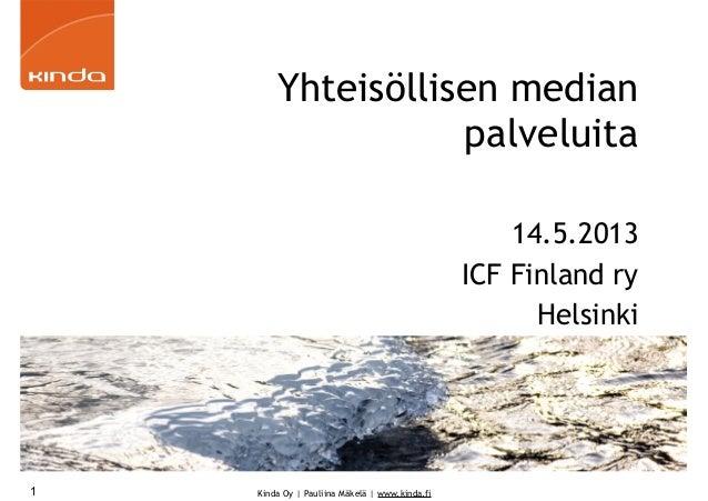 Kinda Oy | Pauliina Mäkelä | www.kinda.fiYhteisöllisen medianpalveluita14.5.2013ICF Finland ryHelsinki1
