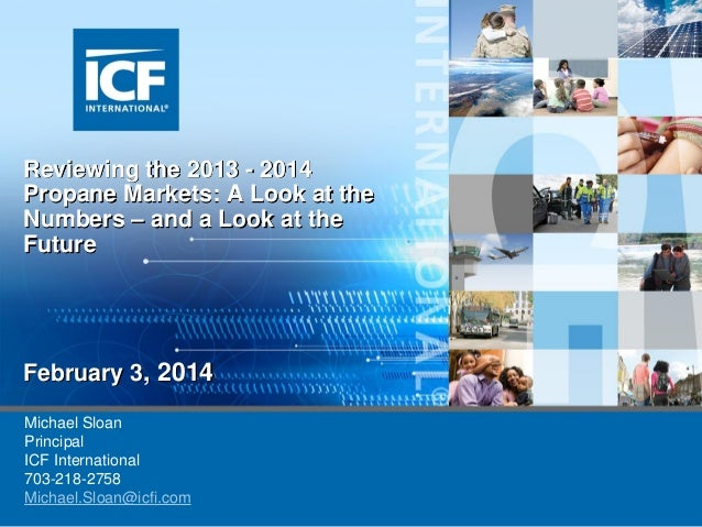 Reviewing the 2013 - 2014 Propane Markets: A Look at the Numbers – and a Look at the Future  February 3, 2014 Michael Sloa...