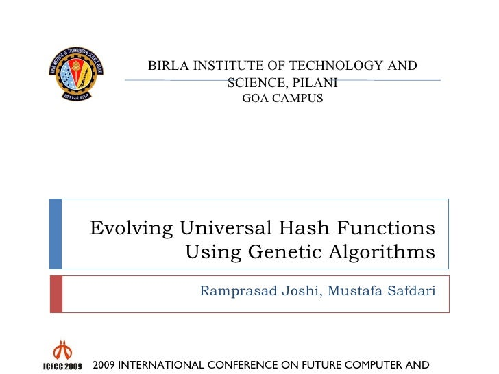 Evolving Universal Hash Functions Using Genetic Algorithms Ramprasad Joshi, Mustafa Safdari 2009 INTERNATIONAL CONFERENCE ...