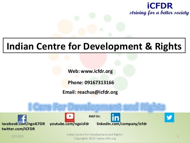 Indian Centre for Development & Rights Web: www.icfdr.org Phone: 09167313166 Email: reachus@icfdr.org  Add Us: facebook.co...