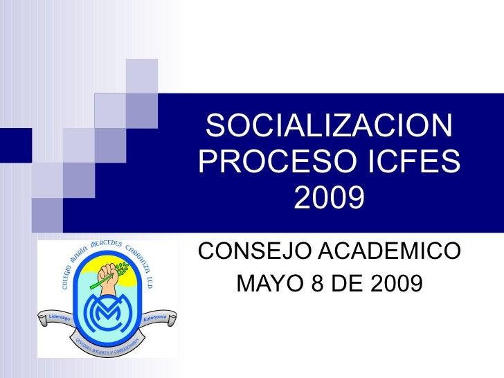 SOCIALIZACION PROCESO ICFES 2009 CONSEJO ACADEMICO MAYO 8 DE 2009