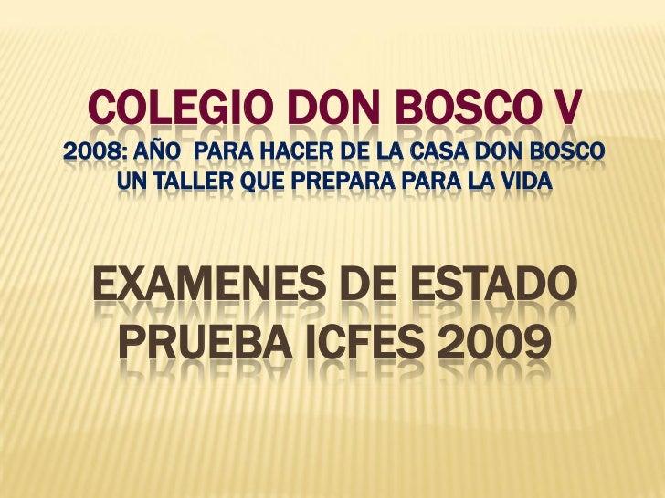 COLEGIO DON BOSCO V 2008: AÑO PARA HACER DE LA CASA DON BOSCO     UN TALLER QUE PREPARA PARA LA VIDA      EXAMENES DE ESTA...