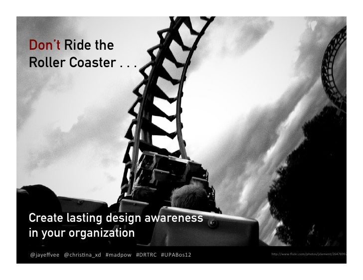 Don't Ride theRoller Coaster . . .Create lasting design awarenessin your organization@jayeffvee     @chris.na_xd...