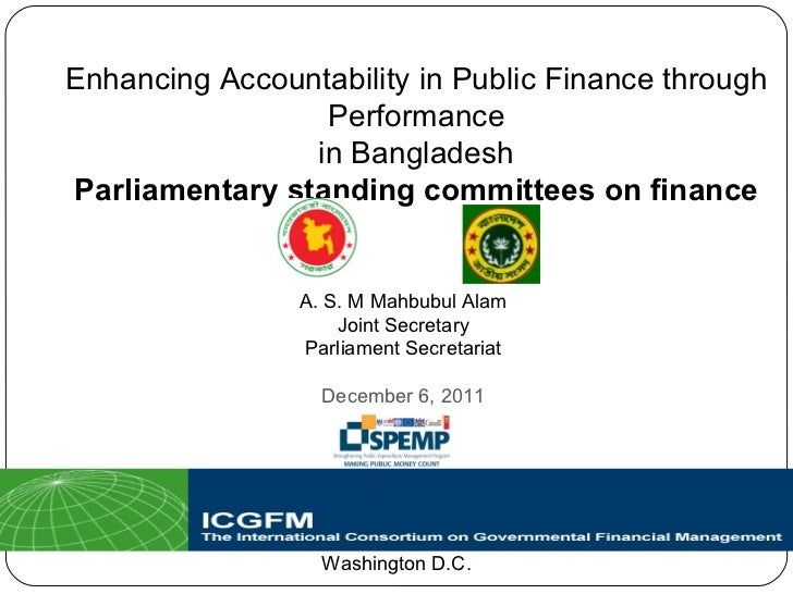 Enhancing Accountability in Public Finance through Performance in Bangladesh Parliamentary standing committees on finance ...