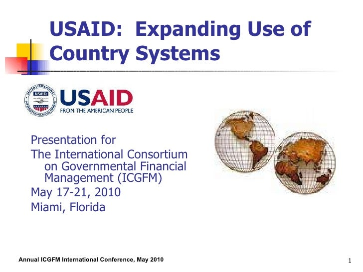 USAID:  Expanding Use of Country Systems <ul><li>Presentation for </li></ul><ul><li>The International Consortium on Govern...