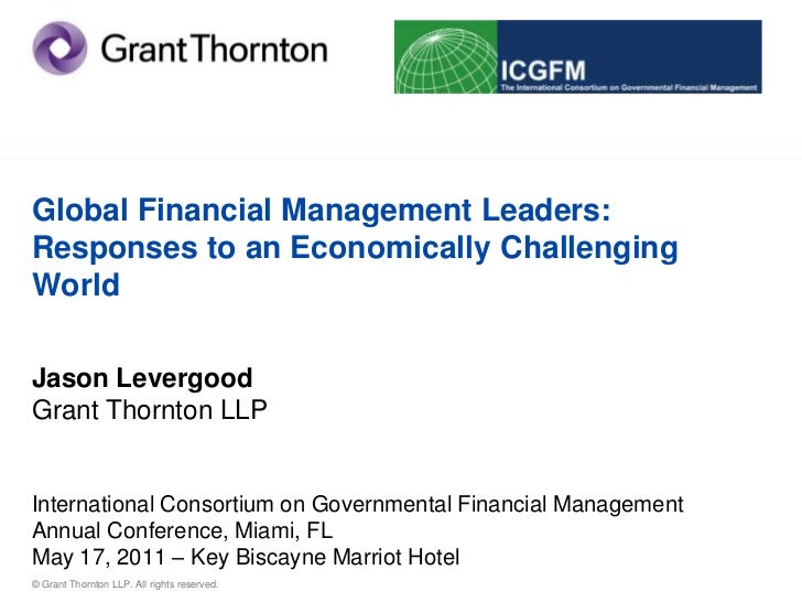 Global Financial Management Leaders: Responses to an Economically Challenging WorldJason LevergoodGrant Thornton LLPIntern...