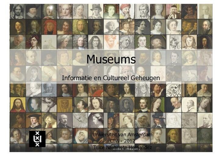 MuseumsInformatie en Cultureel Geheugen          Universiteit van Amsterdam                  CIW - 2012          Trilce Na...