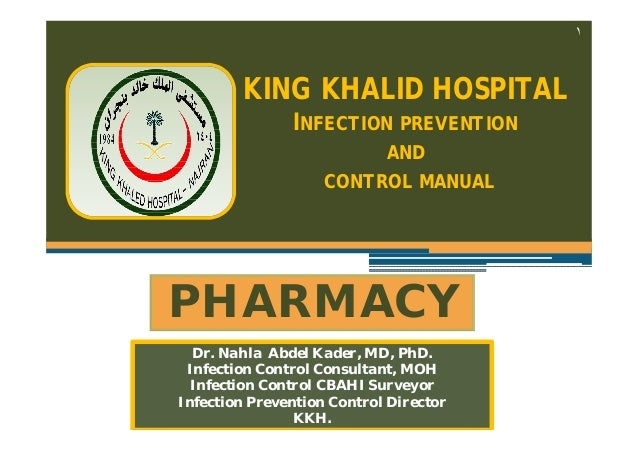 ١  KING KHALID HOSPITAL INFECTION PREVENTION AND CONTROL MANUAL  PHARMACY Dr. Nahla Abdel Kader,