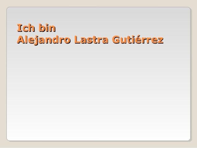 Ich binAlejandro Lastra Gutiérrez