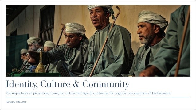 Identity, Culture & Community The importance of preserving intangible cultural heritage in combating the negative conseque...