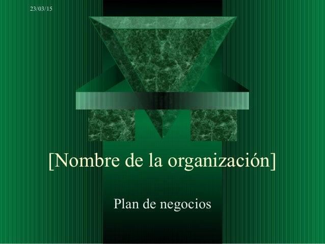 23/03/15 [Nombre de la organización] Plan de negocios