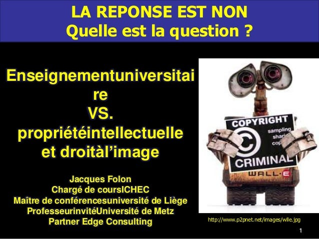 LA REPONSE EST NON            Quelle est la question ?Enseignementuniversitai           re          VS. propriétéintellect...