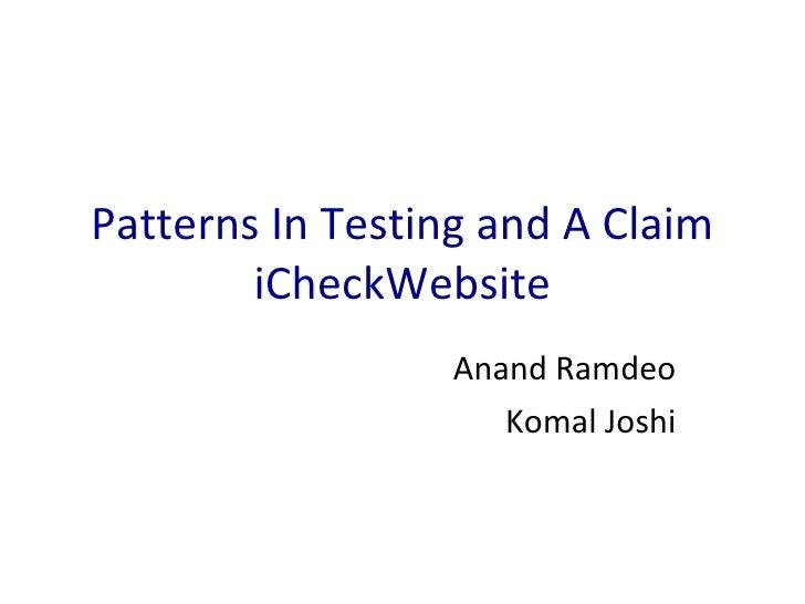 Patterns In Testing and A Claim iCheckWebsite Anand Ramdeo Komal Joshi