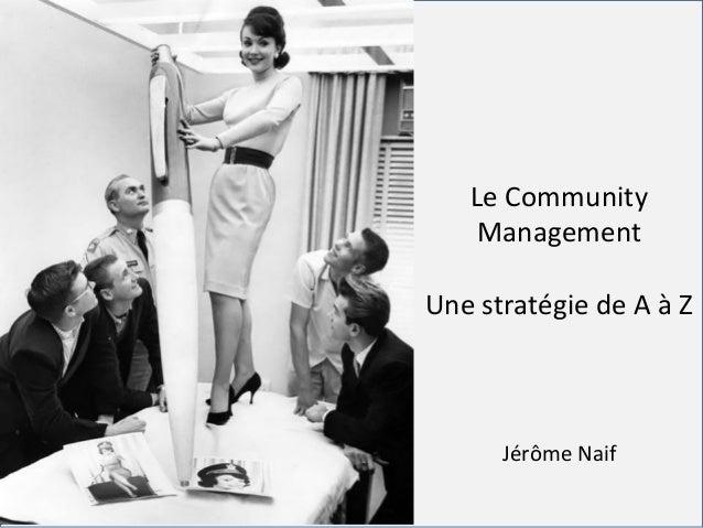 For internal use onlyFor internal use onlyLe CommunityManagementUne stratégie de A à ZJérôme Naif