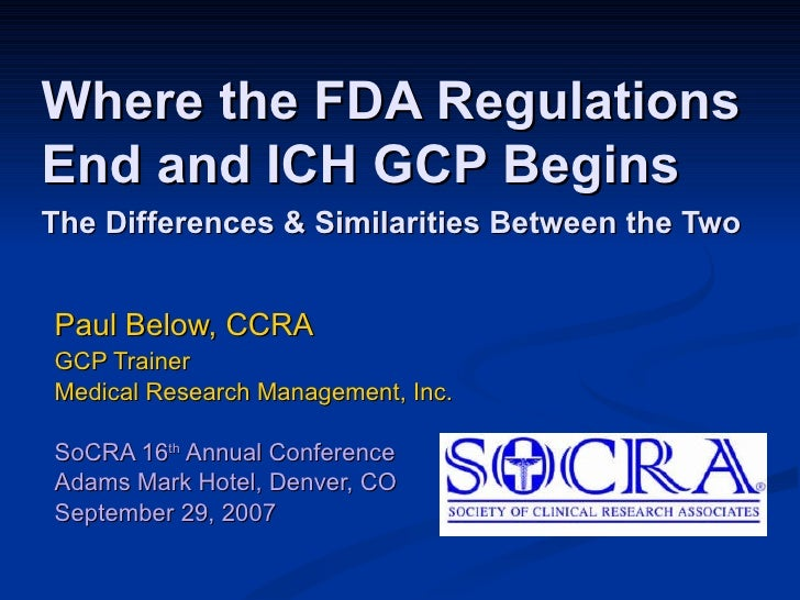 Where the FDA Regulations End and ICH GCP Begins The Differences & Similarities Between the Two   Paul Below, CCRA GCP Tra...