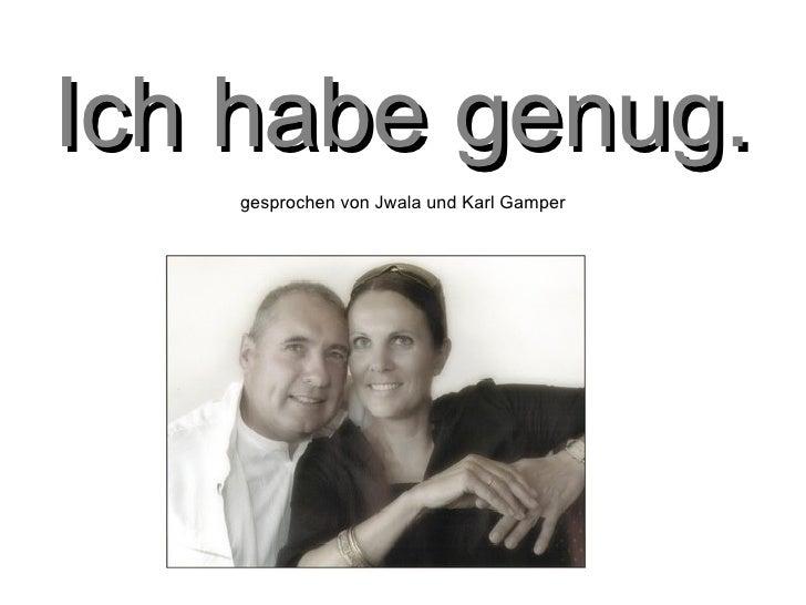 Ich habe genug. gesprochen von Jwala und Karl Gamper