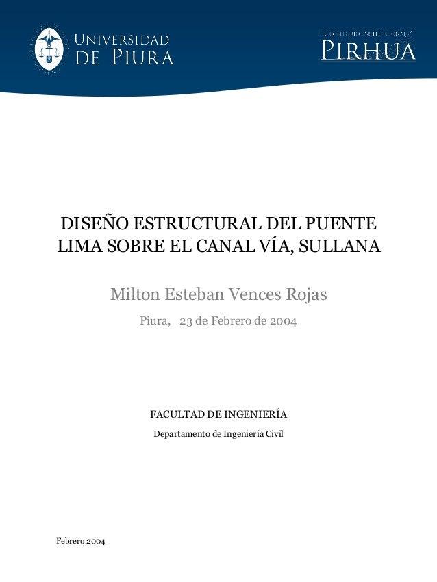 Febrero 2004 DISEÑO ESTRUCTURAL DEL PUENTE LIMA SOBRE EL CANAL VÍA, SULLANA Milton Esteban Vences Rojas Piura, 23 de Febre...