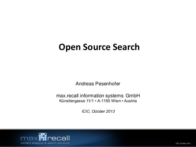 Open Source Search  Andreas Pesenhofer  max.recall information systems GmbH Künstlergasse 11/1 • A-1150 Wien • Austria ICI...