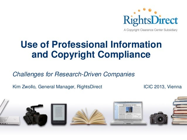 Use of Professional Information and Copyright Compliance Challenges for Research-Driven Companies Kim Zwollo, General Mana...