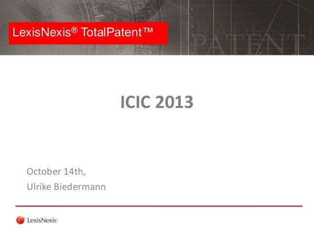 LexisNexis® TotalPatent™  ICIC 2013  October 14th, Ulrike Biedermann