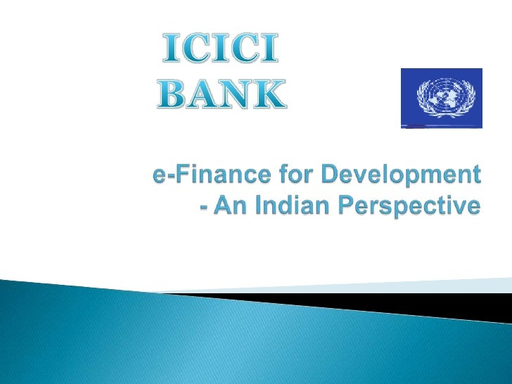ICICI BANK<br />e-Finance for Development- An Indian Perspective <br />
