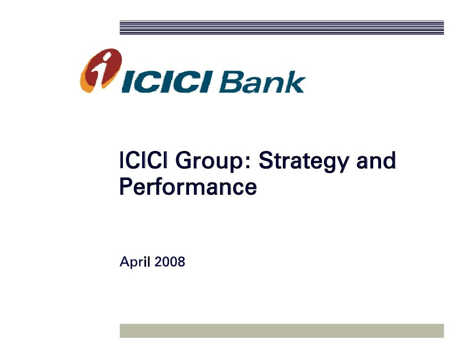 ICICI Group: Strategy andPerformanceApril 2008