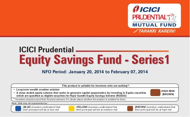 Equity Savings Fund - Series1 NFO Period: January 20, 2014 to February 07, 2014 This product is suitable for investors who...