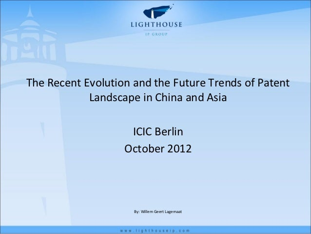 The Recent Evolution and the Future Trends of Patent            Landscape in China and Asia                    ICIC Berlin...
