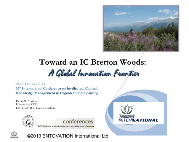 Toward an IC Bretton Woods:  A Global Innovation Frontier 24-25 October 2013 10th International Conference on Intellectual...