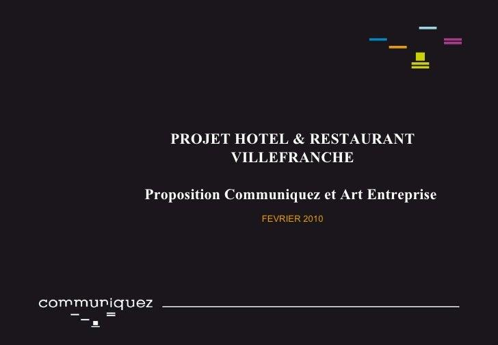 PROJET HOTEL & RESTAURANT VILLEFRANCHE Proposition Communiquez et Art Entreprise   FEVRIER 2010