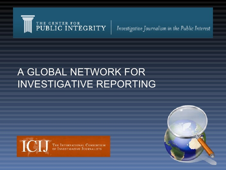 A GLOBAL NETWORK FOR INVESTIGATIVE REPORTING