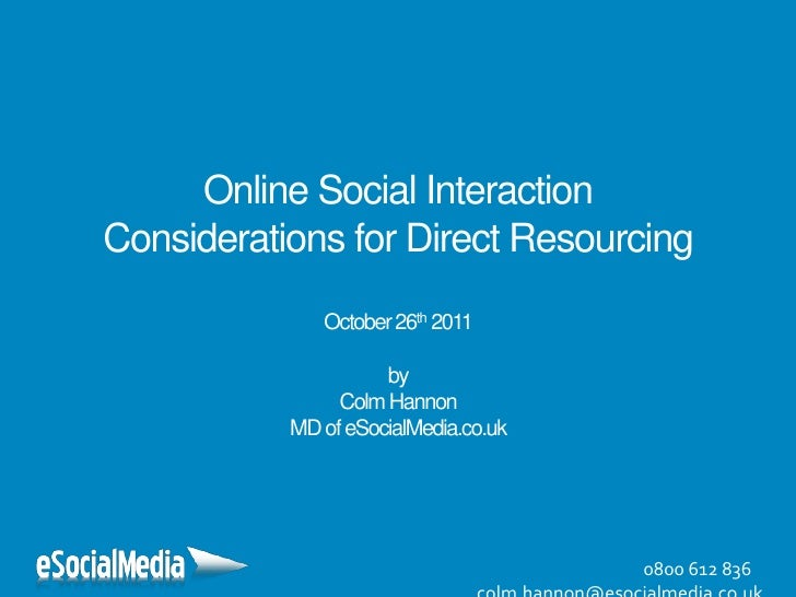 Online Social InteractionConsiderations for Direct Resourcing              October 26th 2011                     by       ...