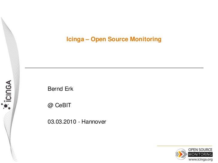 Icinga – Open Source MonitoringBernd Erk@ CeBIT03.03.2010 - Hannover