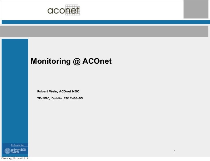 Monitoring @ ACOnet                           Robert Wein, ACOnet NOC                           TF-NOC, Dublin, 2012-06-05...
