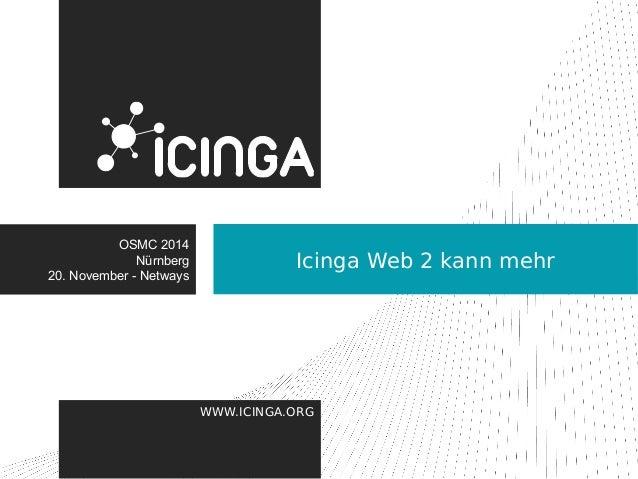 Icinga Web 2 kann mehr OSMC 2014  WWW.ICINGA.ORG  Nürnberg  20. November - Netways