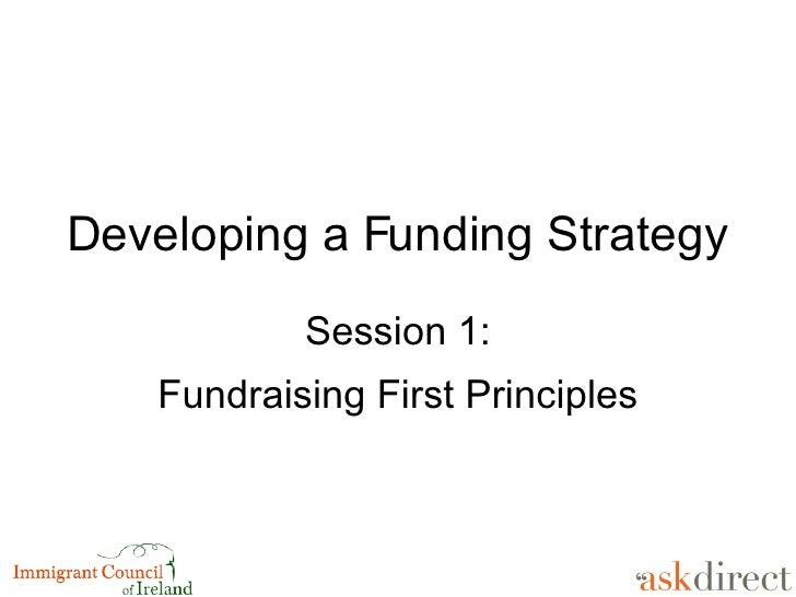 Developing a Funding Strategy Session 1: Fundraising First Principles