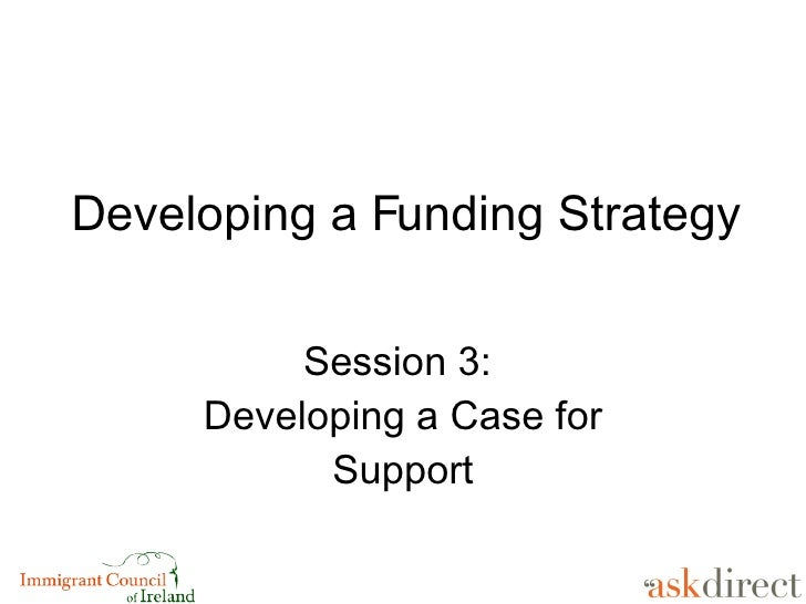 Developing a Funding Strategy Session 3:  Developing a Case for Support